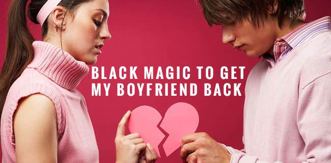 Get in Touch for more information on Get my boyfriend Back Fast